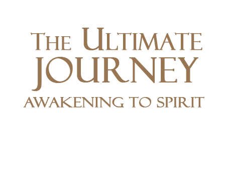The Ultimate Journey Awakening To Spirit